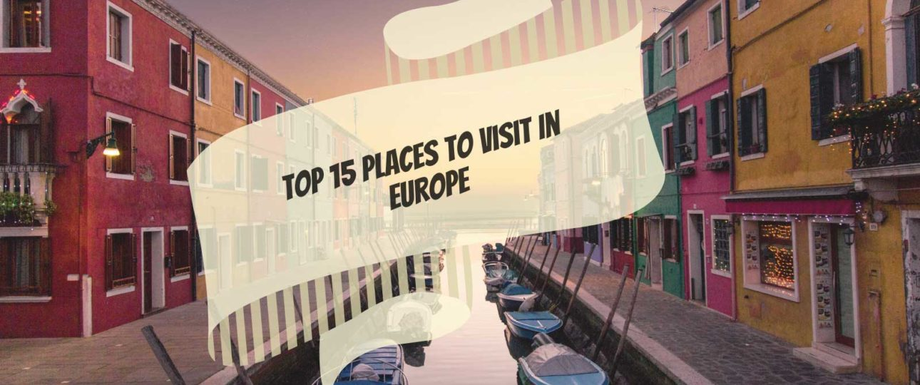 Top 15 Places to Visit In Europe