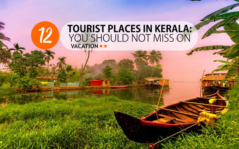 12 Tourist Places in Kerala: You Should Not Miss On Vacation